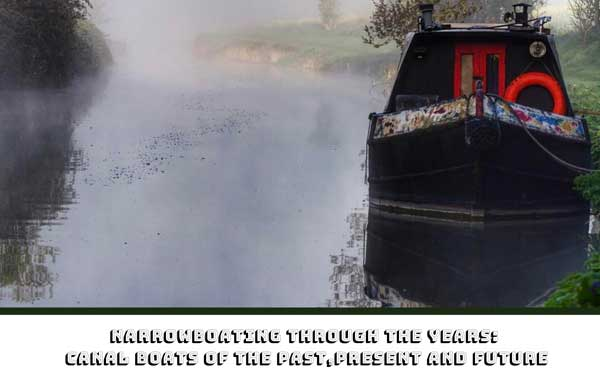 Narrowboating through the years: canal boats of the past, present and future